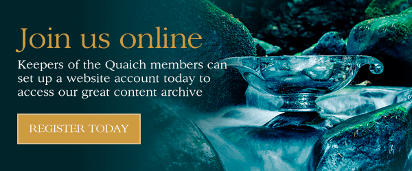 Join us online, Keepers of the Quaich members can set up a website account today to access our great content archive.